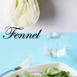 Discover: Fennel, a Fabulous, Age Old Vegetable