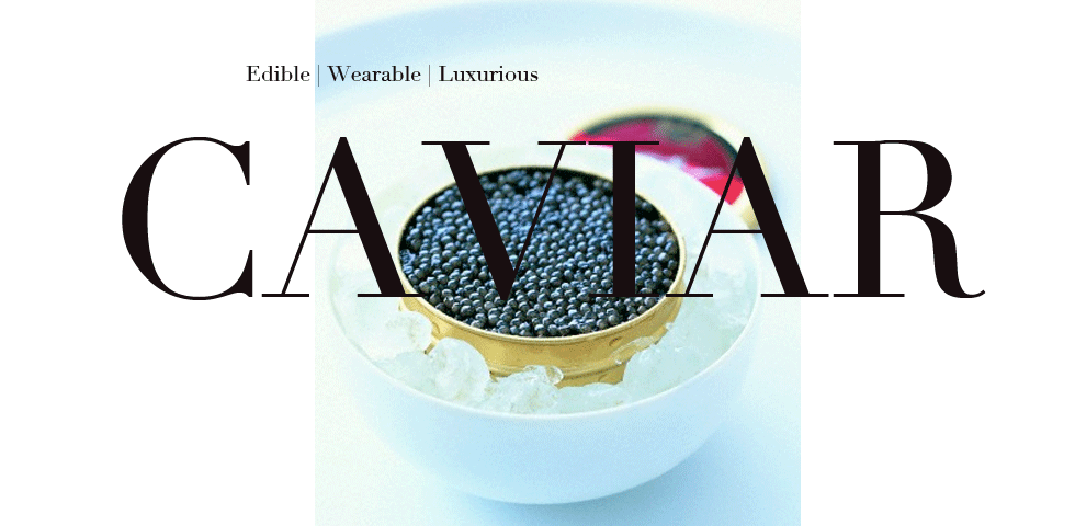 caviar slider 2 Discover: Edible Luxury - Caviar - EAT LOVE SAVOR International luxury lifestyle magazine and bookazines