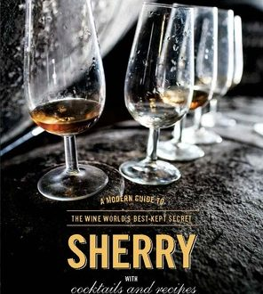 book cover sherry The Renaissance of Sherry: A Modern Guide to the Misunderstood Wine EAT LOVE SAVOR International luxury lifestyle magazine and bookazines