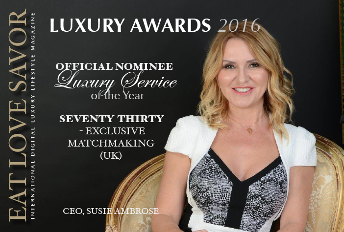 luxury awards 2016 service nominee seventy thirty Luxury Award 2016 Nominee Luxury Service: Seventy-Thirty Exclusive Matchmaking EAT LOVE SAVOR International luxury lifestyle magazine and bookazines