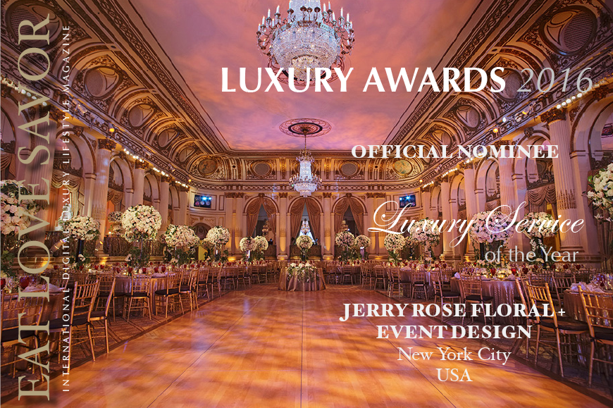 JERRY Rose floral and event design luxury award nominee luxury service 2016 - luxury lifestyle magazine - eat love savor