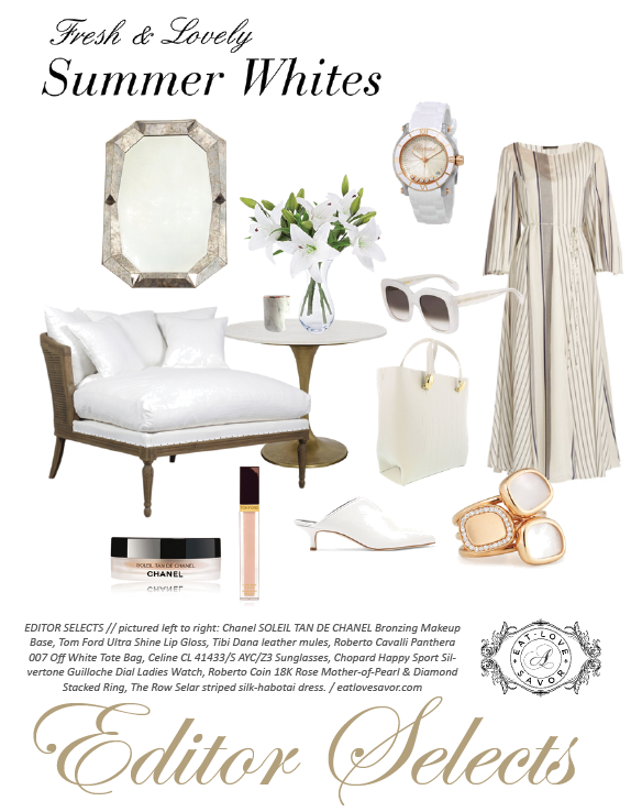 editor selects summer whites Fresh and Lovely Look: The Luxury of Summer Whites EAT LOVE SAVOR International luxury lifestyle magazine and bookazines