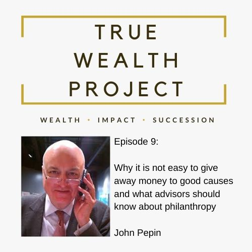 Copy of Episode 9 Card The True Wealth Project Podcast Presents: How to Increase and Improve Philanthropy with John Pepin EAT LOVE SAVOR International luxury lifestyle magazine and bookazines