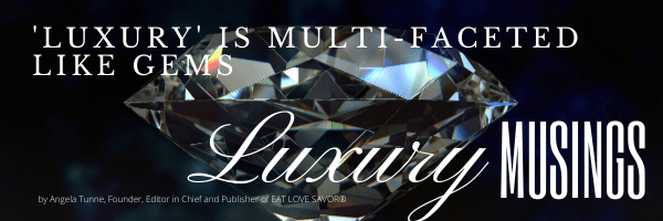 LUXURY MUSINGS HEADER3 Luxury Musings - Giving Shape to Describing Luxury EAT LOVE SAVOR International luxury lifestyle magazine and bookazines