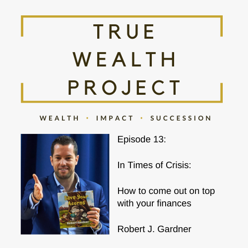 Episode 13 Card The True Wealth Project Podcast Presents: How To Be Financially Resilient In Times Of Crisis EAT LOVE SAVOR International luxury lifestyle magazine and bookazines