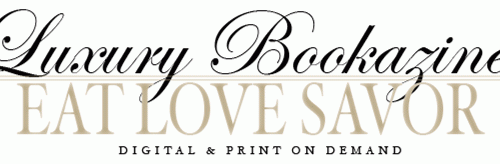 luxury bookazines header Released: Edition 8 Ode to the Art of Living - EAT LOVE SAVOR International luxury lifestyle magazine and bookazines